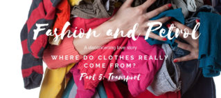 Fashion and petrol: a love story – Transport – How far our clothes have travelled?